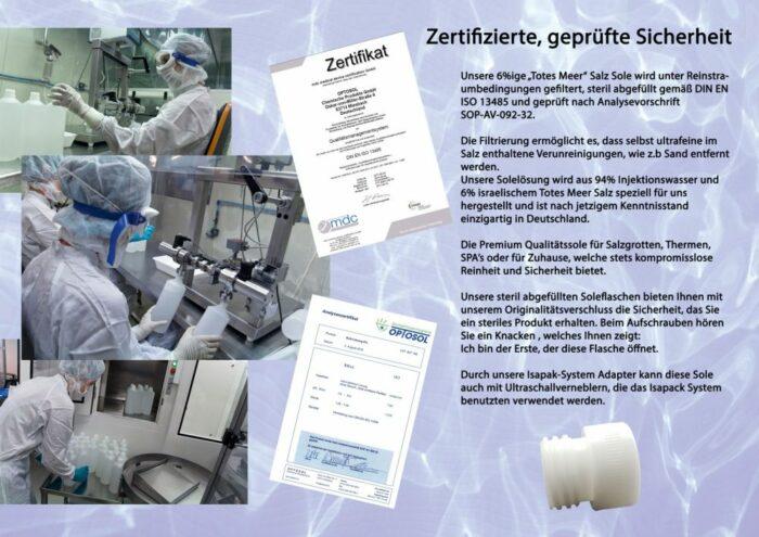 Unsere 6%ige Totes Meer Sole wird unter Reinstraumbedingungen gefiltert und steril abgefüllt gemäß DIN EN ISO 13485 und wird geprüft nach Analysevorschrift SOP-AV-092-32.